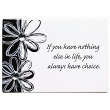SPLOSH Inspirational Poem - HAVE CHOICE Splosh OPULENCE Inspiration Poem  Wording ReadsIf you have nothing else in lifeyou always have choiceIt is made o. Please Click the image for more information.